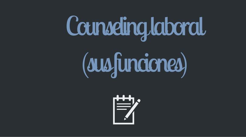 Counseling laboral(sus funciones)
