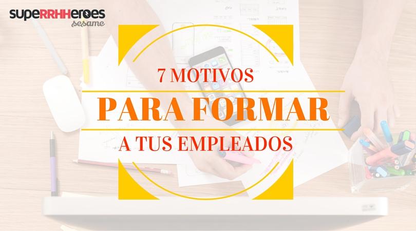 7 MOTIVOS PARA FORMAR A TUS EMPLEADOS