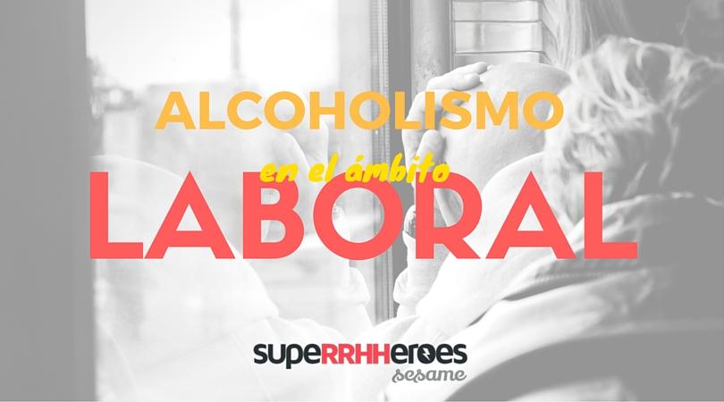 Alcoholismo En El Entorno Laboral Superrhheroes