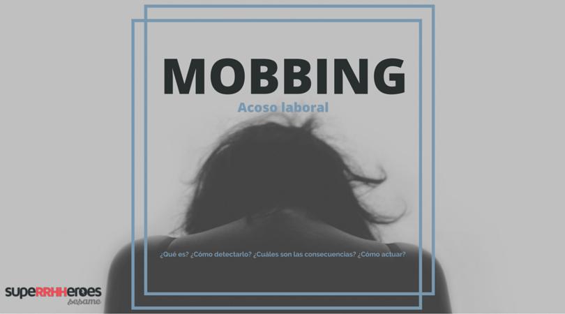 El mobbing o acoso laboral es un problema tanto para los empleados como para la empresa. Os contamos qué es, cómo detectarlo y cómo hacer frente a este fenómeno.