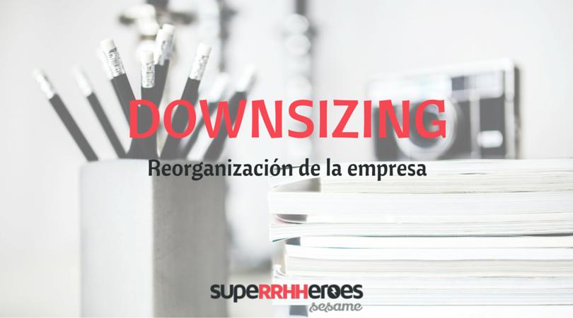 Downsizing Reorganización De La Empresa Superrhheroes