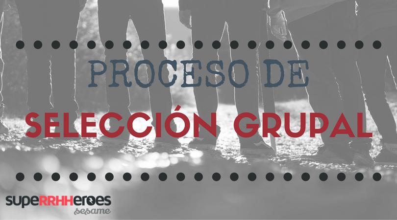 El proceso de selección grupal es cada vez más utilizado, pues es el primer contacto con el trabajo en equipo.