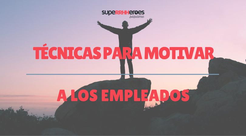 Tener empleados motivados es muy positivo para la empresa. Os contamos técnicas para motivar a los empleados.