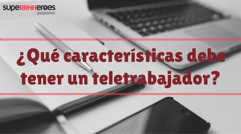 La selección de los teletrabajadores es muy importante, pues van a trabajar desde casa sin supervisión directa.
