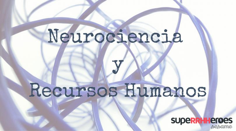La neurociencia abarca muchas materias, entre ellas la de los recursos humanos.