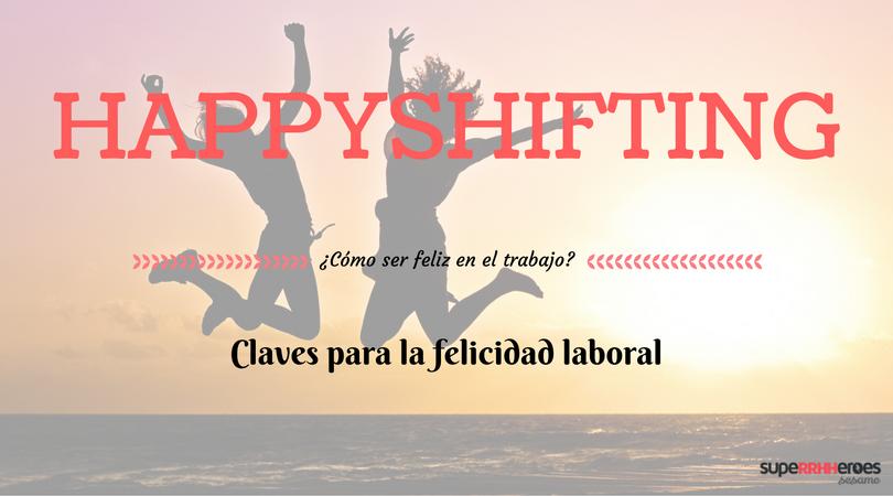 La importancia de la felicidad laboral en el trabajo: el happyshifting