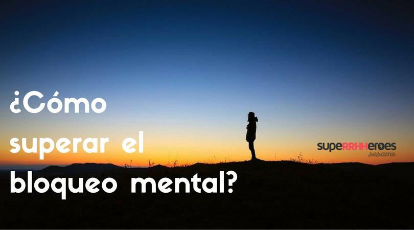 ¿Cómo superar el bloqueo mental?