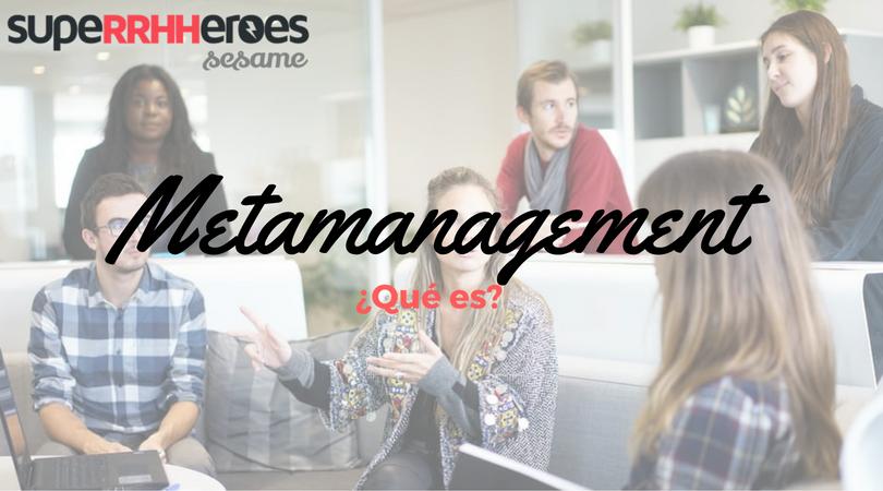 ¿Qué es el metamanagement?