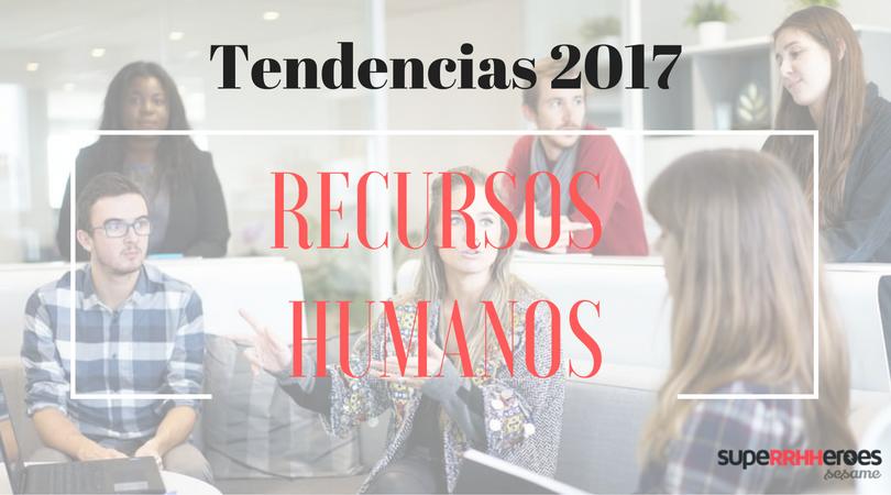 ¿Cuáles son las tendencias en recursos humanos para 2017?