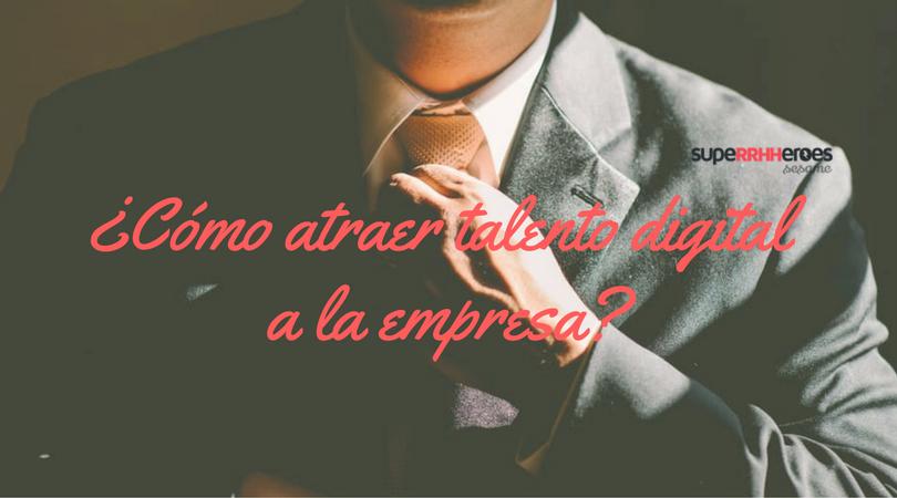 ¿Cómo atraer talento digital a la empresa?