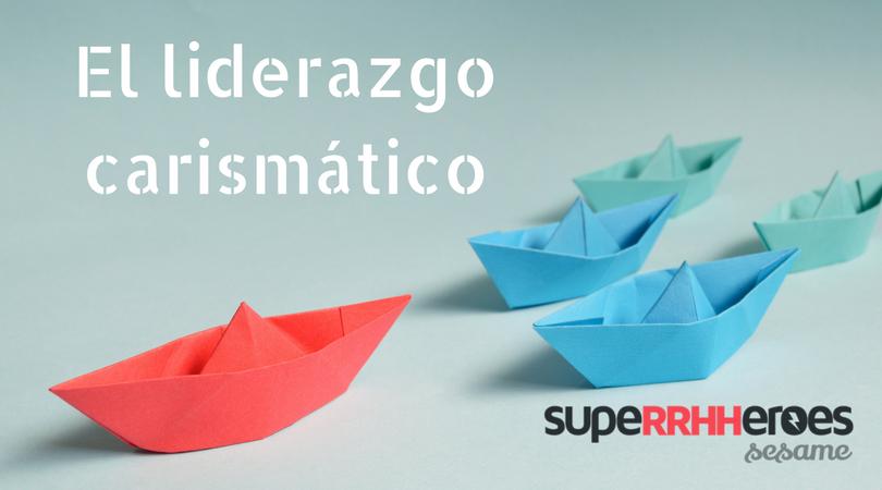 Características, beneficios e inconvenientes de los líderes carismáticos dentro de una organización