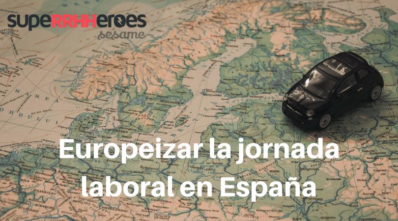 Europeizar la jornada laboral en España.