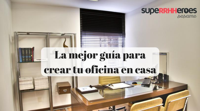 Cómo crear tu oficina en casa