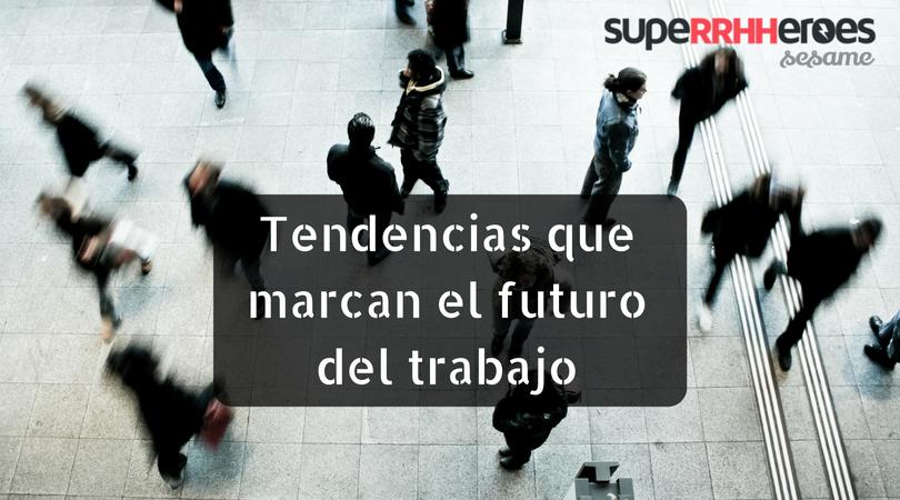 Tendencias que marcan el futuro del trabajo