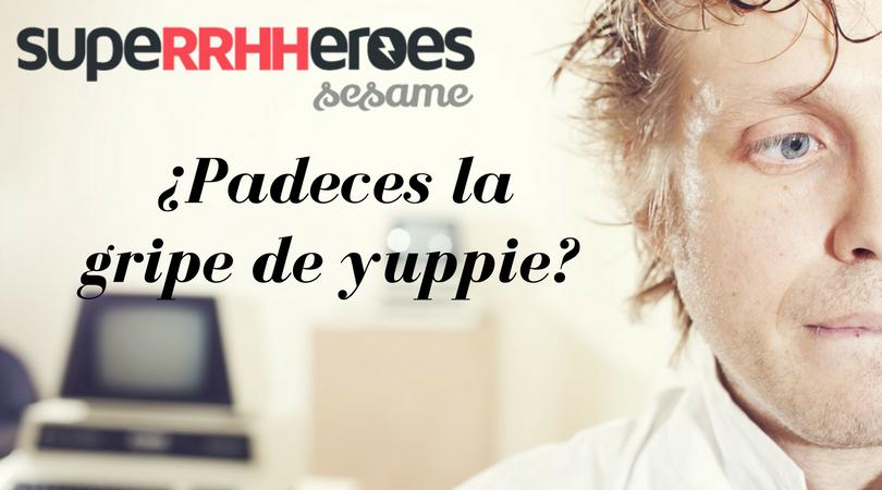 La gripe de yuppie es una enfermedad relacionada con el estrés laboral, producida por un exceso de horas dedicadas al trabajo.