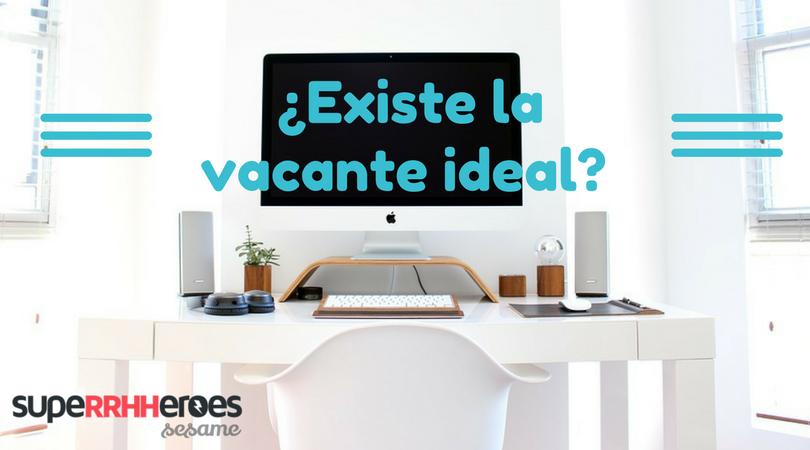 ¿Existe la vacante ideal?