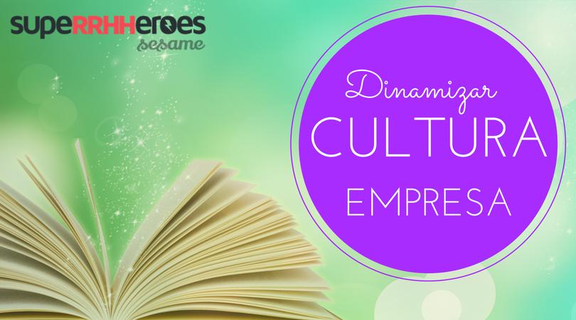 Cómo dinamizar tu cultura de empresa