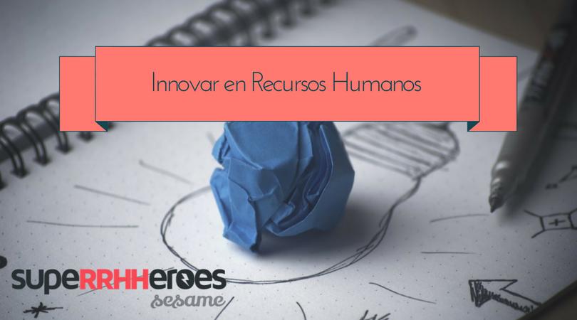 Importancia de innovar en Recursos Humanos