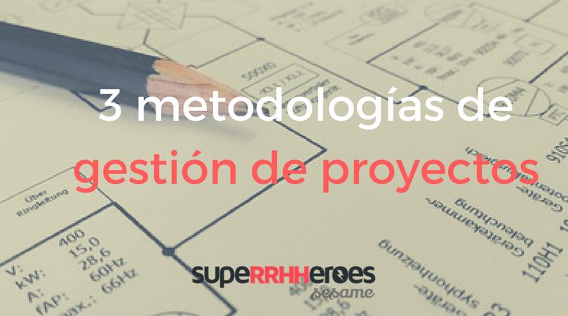 3 metodologías para la gestión de proyectos