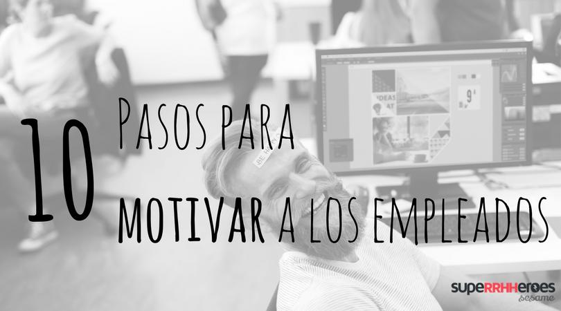 10 pasos para motivar a los empleados