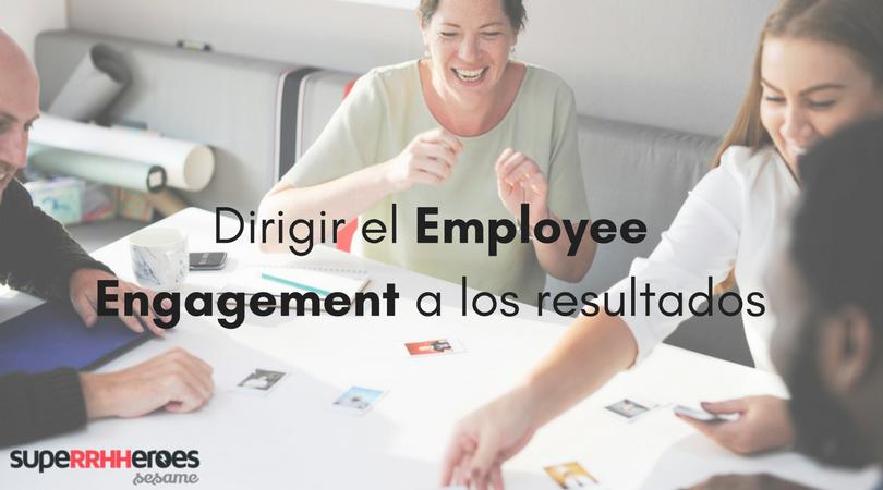 Dirigir el Employee Engagement a los resultados