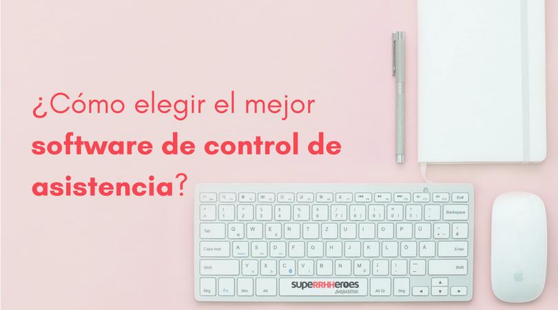 ¿Cómo elegir el mejor software de control de asistencia?