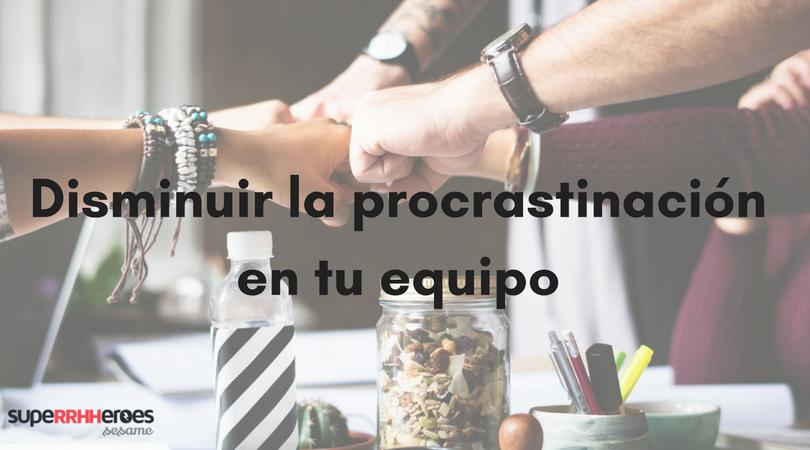 Disminuir la procrastinación en tu equipo