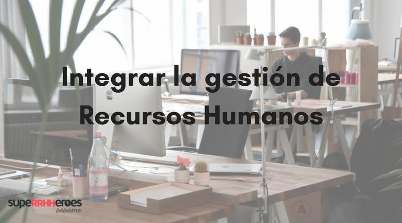 Integrar la gestión de los Recursos Humanos