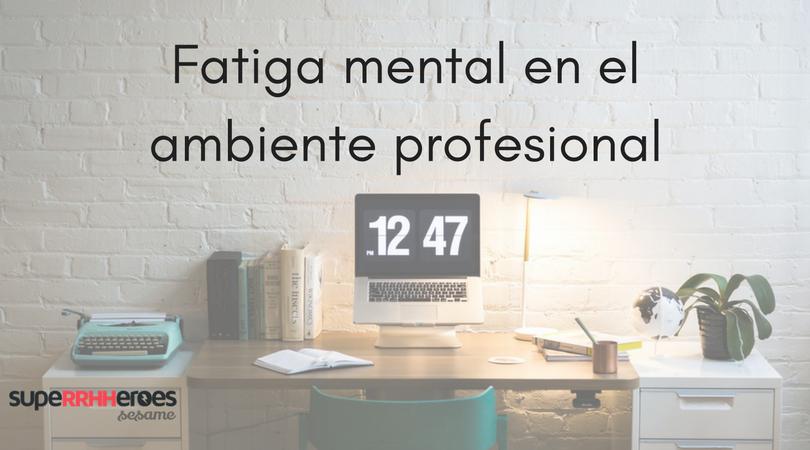Fatiga mental en el ambiente profesional