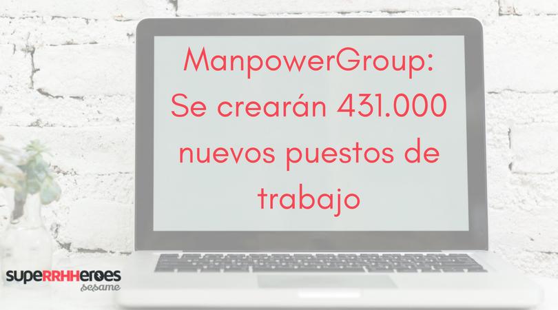 ManpowerGroup: Se crearán 431.000 nuevos puestos de trabajo