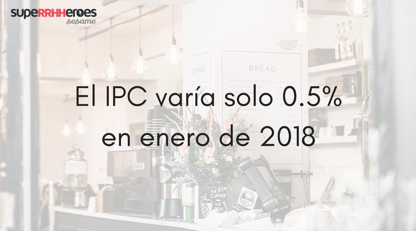 El IPC varía solo 0.5% en enero de 2018