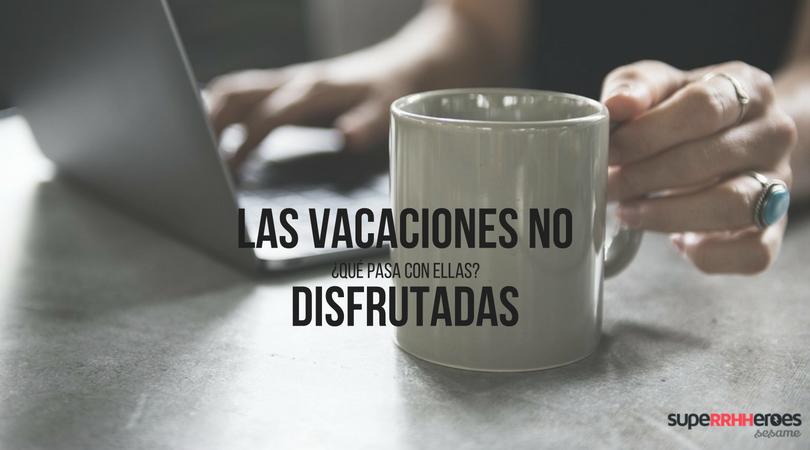 ¿Qué pasa con las vacaciones no disfrutadas?