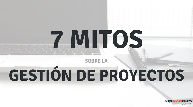 7 mitos sobre la gestión de proyectos