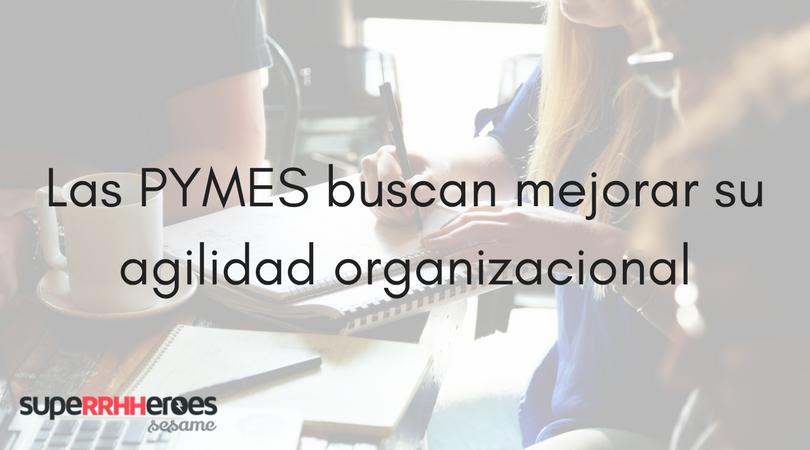 Las pymes buscan mejorar su agilidad organizacional
