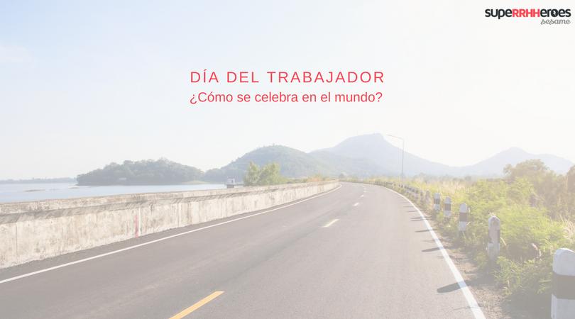 El Día del Trabajador ¿cómo se celebra en el mundo?