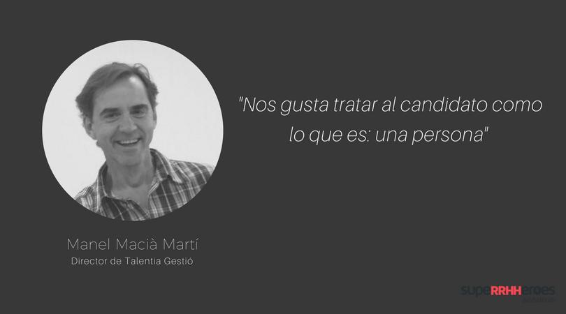"""Manel Macià Martí: """"Nosotros seleccionamos personas, no cargos"""""""
