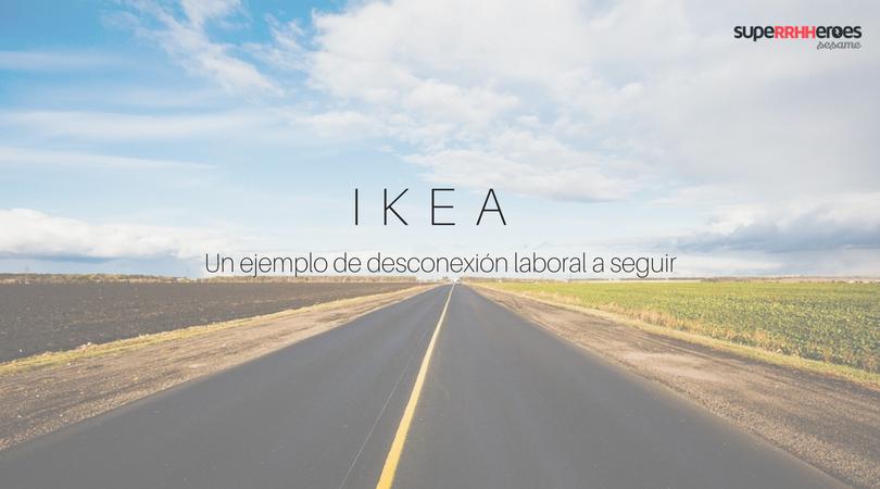 Ikea: un ejemplo de desconexión y conciliacion laboral