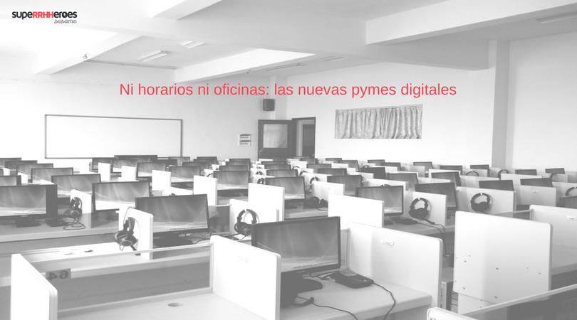 Ni horarios ni oficinas: las nuevas pymes digitales