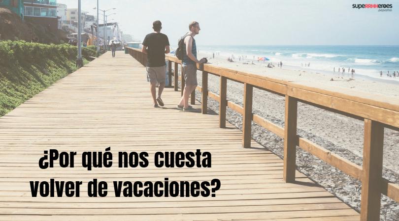 ¿Por qué nos cuesta volver de vacaciones?