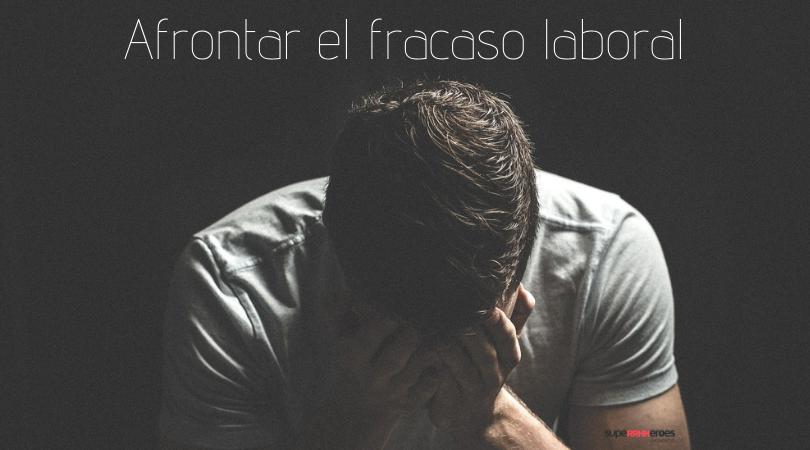 Cómo afrontar el fracaso laboral