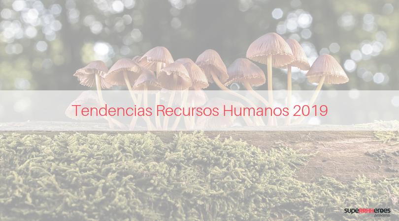 Tendencias Recursos Humanos para 2019