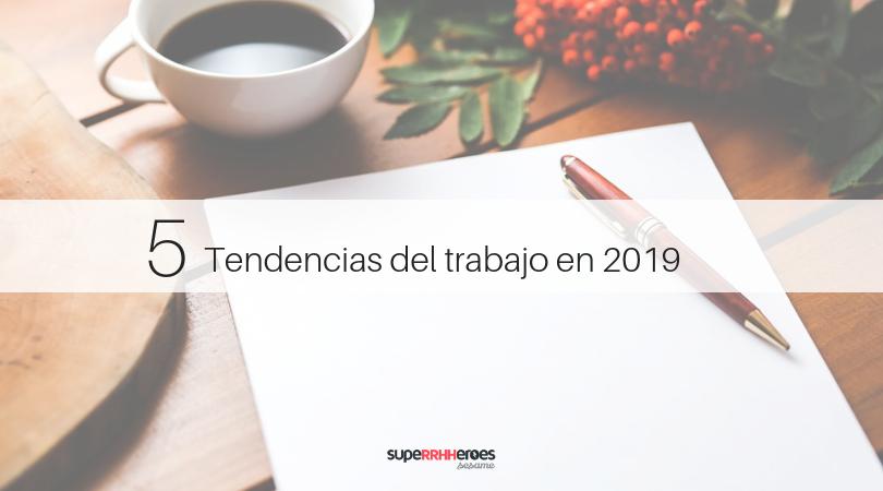 5 Tendencias que cambiarán la forma de trabajar en 2019