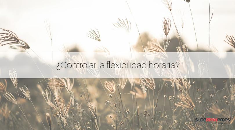 ¿Cómo controlar la flexibilidad horaria?