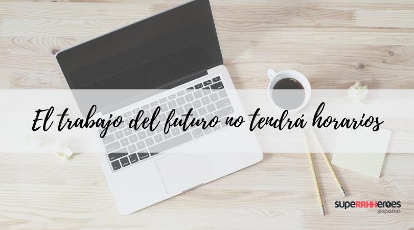 El trabajo del futuro no entiende de horarios