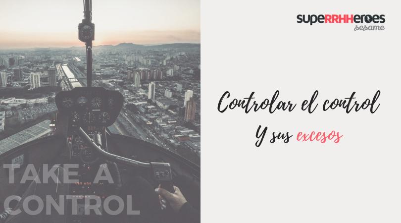 Controla el control y sus excesos