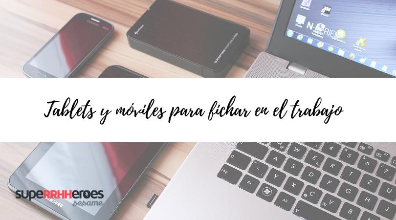 Tablets y móviles para fichar en el trabajo